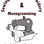 Sewing Machine Embroidery and Monogramming as a Home Business